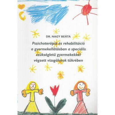 Pszichoterápia és rehabilitáció a gyermekellátásban a speciális szükségletű gyermekekkel végzett vizsgálatok tükrében