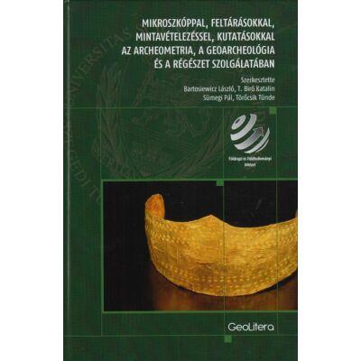 Mikroszkóppal, feltárásokkal, mintavételezéssel, kutatásokkal az archeometria, a geoarcheológia és a régészet szolgálatában