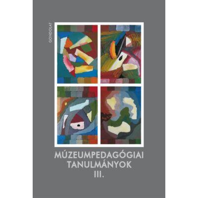 Múzeumpedagógiai tanulmányok III.