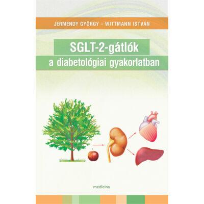 SGLT-2-gátlók a diabetológiai gyakorlatban