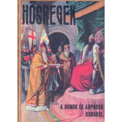 Hősregék a hunok és az Árpádok korából