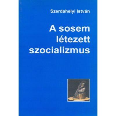 A sosem létezett szocializmus