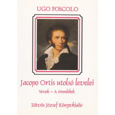 Jacopo Ortis utolsó levelei. Versek. A síremlékek