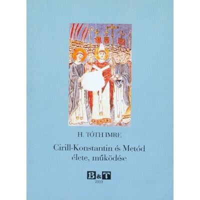 Cirill-Konstantin és Metód élete, működése