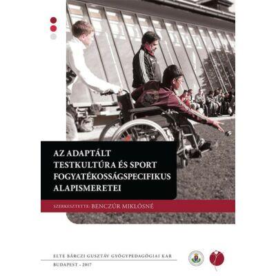 Az adaptált testkultúra és sport fogyatékosságspecifikus alapismeretei