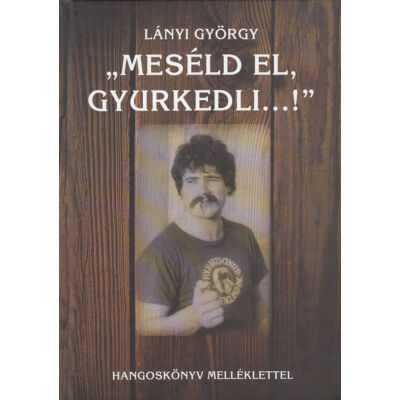 """Meséld el, Gyurkedli…!"""