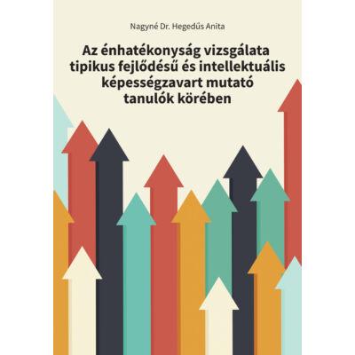 Az énhatékonyság vizsgálata tipikus fejlődésű és intellektuális képességzavart mutató tanulók körében