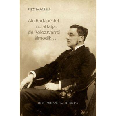 Aki Budapestet mulattatja, de Kolozsvárról álmodik…