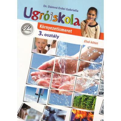 Ugróiskola. Környezetismeret 3. osztály 1. kötet (PD-385)